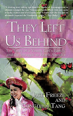 iUniverse.com They Left Us Behind: The Story of a Young Girl's Family and the Struggle to Reach America by Freeze, Jack/ Tang, Cungdiem [Hardc at Sears.com